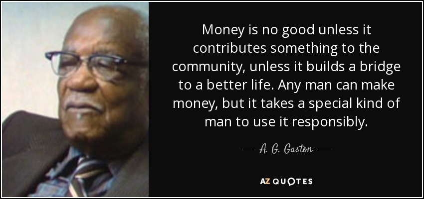 quote-money-is-no-good-unless-it-contributes-something-to-the-community-unless-it-builds-a-a-g-gaston-117-79-02